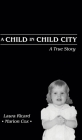 A Child in Child City: A True Story Cover Image