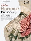Modern Macrame Dictionary with Images [2 Books in 1]: How to Connect the Outdoor and Indoor of Your Home to Your Spirit through Quick and Easy Handmad Cover Image