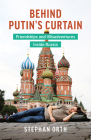 Behind Putin's Curtain: Friendships and Misadventures Inside Russia Cover Image