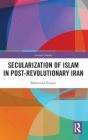 Secularization of Islam in Post-Revolutionary Iran (Iranian Studies) Cover Image