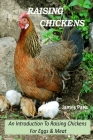 Raising Chickens - An Introduction To Raising Chickens For Eggs & Meat Cover Image