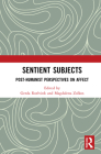 Sentient Subjects: Post-Humanist Perspectives on Affect Cover Image