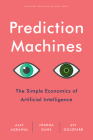Prediction Machines: The Simple Economics of Artificial Intelligence Cover Image