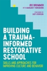 Building a Trauma-Informed Restorative School: Skills and Approaches for Improving Culture and Behavior Cover Image