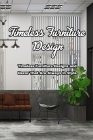 Timeless Furniture Design: Timeless Furniture Designs and Decor That Are Always In Style: Timeless Furniture That Will Never Go Out of Style Book Cover Image