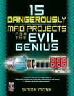 15 Dangerously Mad Projects for the Evil Genius Cover Image