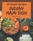 88 Unique Indian Main Dish Recipes: Everything You Need in One Indian Main Dish Cookbook! Cover Image