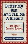 Butter My Butt and Call Me a Biscuit: And Other Country Sayings, Say-So's, Hoots and Hollers Cover Image
