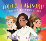 Colors of Awesome!: 24 Bold Women Who Inspired the World Cover Image