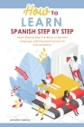 How to Learn Spanish Step-by-Step: Learn Step-by-Step the Basic of Spanish Language with Practical Lessons for Conversations! Cover Image