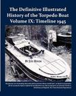 The Definitive Illustrated History of the Torpedo Boat, Volume IX: 1945 (the Ship Killers) Cover Image