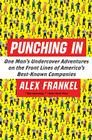 Punching in: One Man's Undercover Adventures on the Front Lines of America's Best-Known Companies Cover Image