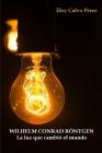 Wilhelm Conrad Röntgen: La luz que cambió el mundo Cover Image