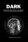 dark psychology: Discover 23 Emotional Manipulation Techniques, Mind Control and Brainwashing Cover Image