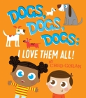 Dogs, Dogs, Dogs: I Love Them All Cover Image