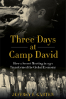Three Days at Camp David: How a Secret Meeting in 1971 Transformed the Global Economy Cover Image