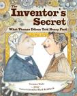 The Inventor's Secret: What Thomas Edison Told Henry Ford Cover Image