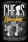 Chess Openings: The Complete Guide with Theory, Fundamentals and Strategies for Beginners. Build Your Repertoire with Explained White Cover Image