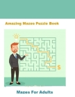 Amazing Mazes Puzzle Book - Mazes For Adults: Brain Challenging Maze Game Book for Teens, Young Adults, Adults, Senior, Large Print, 1 Game per Page, Cover Image