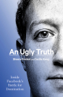 An Ugly Truth: Inside Facebook's Battle for Domination Cover Image