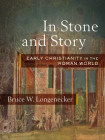In Stone and Story: Early Christianity in the Roman World Cover Image