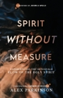 Spirit Without Measure: Experiencing the Sevenfold Flow of the Holy Spirit Cover Image