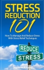 Stress: Stress Reduction 101 - How To Manage And Reduce Stress With Stress Relief Techniques Cover Image