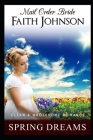 Mail Order Bride: Spring Dreams: Clean and Wholesome Western Historical Romance Cover Image