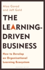The Learning-Driven Business: How to Develop an Organizational Learning Ecosystem Cover Image