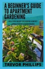 A Beginner's Guide To Apartment Gardening: All You Need To Know About Apartment Gardening Cover Image