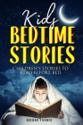 Kids Bedtime Stories: Children's Stories to Read Before Bed. Cover Image