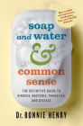Soap and Water & Common Sense: The Definitive Guide to Viruses, Bacteria, Parasites, and Disease Cover Image