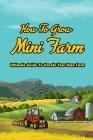 How To Grow Mini Farm: Ultimate Guide To Create Your Own Farm: Making Mini Farm Cover Image
