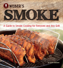 Weber's Smoke: A Guide to Smoke Cooking for Everyone and Any Grill Cover Image