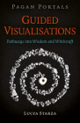 Pagan Portals - Guided Visualisations: Pathways Into Wisdom and Witchcraft Cover Image