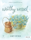 Worthy Vessel - Teen Girls' Bible Study Leader Kit: A Study of 2 Timothy for Teen Girls Cover Image