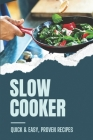 Slow Cooker: Quick & Easy, Proven Recipes: How To Cook With Slow Cooker Recipes Cover Image