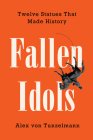 Fallen Idols: Twelve Statues That Made History Cover Image