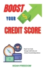 Boost Your Credit Score: Repair Your Credit, Manage Credit Cards, and Achieve Financial Independence Cover Image