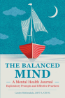 The Balanced Mind: A Mental Health Journal: Exploratory Prompts and Effective Practices Cover Image