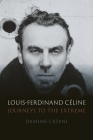 Louis-Ferdinand Céline: Journeys to the Extreme Cover Image