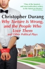 Why Torture Is Wrong, and the People Who Love Them: And Other Political Plays Cover Image