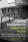 Falling Monuments, Reluctant Ruins: The Persistence of the Past in the Architecture of Apartheid Cover Image
