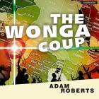 The Wonga Coup Lib/E: A Tale of Guns, Germs and the Steely Determination to Create Mayhem in an Oil-Rich Corner of Africa Cover Image