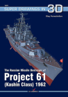 The Russian Missile Destroyer of Project 61 (Kashin Class) 1962 (Super Drawings in 3D) Cover Image