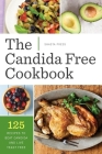 Candida Free Cookbook: 125 Recipes to Beat Candida and Live Yeast Free Cover Image