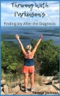 Thriving With Parkinson's: Finding Joy After the Diagnosis Cover Image