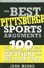 The Best Pittsburgh Sports Arguments: The 100 Most Controversial, Debatable Questions for Die-Hard Fans (Best Sports Arguments) Cover Image
