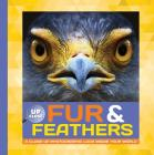 Fur & Feathers: A close-up photographic look inside your world (Up Close) Cover Image
