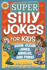 Super Silly Jokes for Kids: Good, Clean Jokes, Riddles, and Puns Cover Image